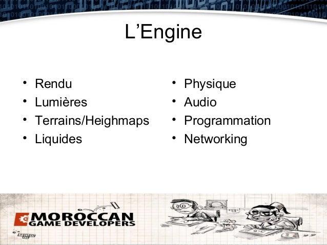 L'Engine•   Rendu                •   Physique•   Lumières             •   Audio•   Terrains/Heighmaps   •   Programmation•...