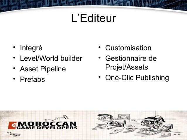 L'Editeur•   Integré               • Customisation•   Level/World builder   • Gestionnaire de•   Asset Pipeline          P...