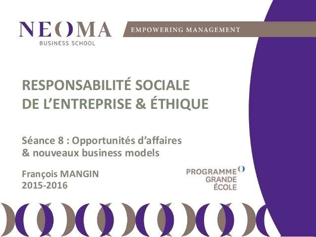 lundi 11 avril 2016 111 RESPONSABILITÉ SOCIALE DE L'ENTREPRISE & ÉTHIQUE Séance 8 : Opportunités d'affaires & nouveaux bus...