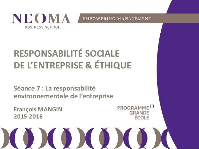 lundi 11 avril 2016 111 RESPONSABILITÉ SOCIALE DE L'ENTREPRISE & ÉTHIQUE Séance 7 : La responsabilité environnementale de ...