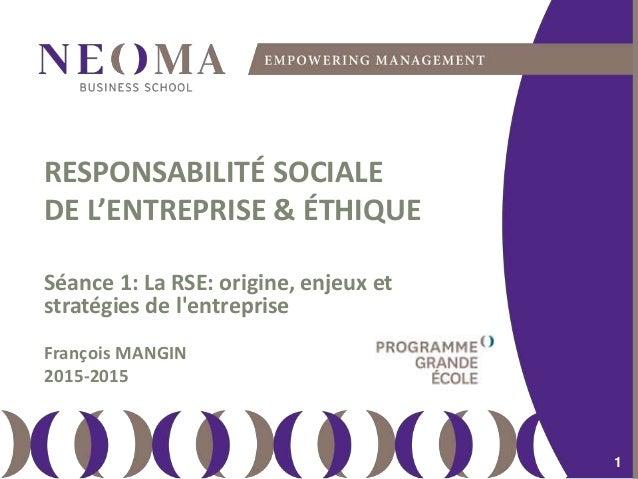 samedi 13 février 2016 1 1 11 RESPONSABILITÉ SOCIALE DE L'ENTREPRISE & ÉTHIQUE Séance 1: La RSE: origine, enjeux et straté...