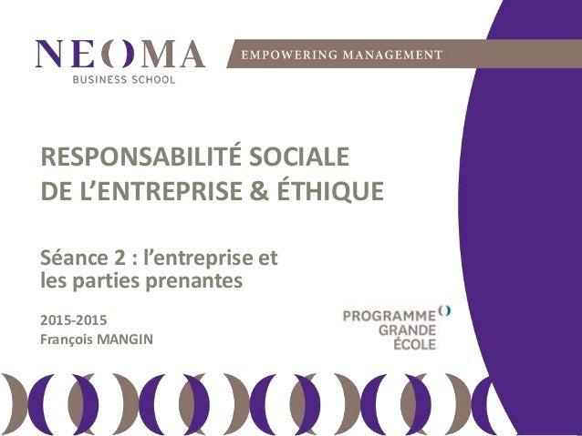 samedi 13 février 2016 111 RESPONSABILITÉ SOCIALE DE L'ENTREPRISE & ÉTHIQUE Séance 2 : l'entreprise et les parties prenant...
