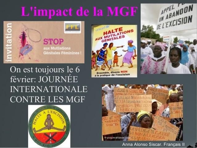 L'impact de la MGF On est toujours le 6 février: JOURNÉE INTERNATIONALE CONTRE LES MGF Anna Alonso Siscar. Français II