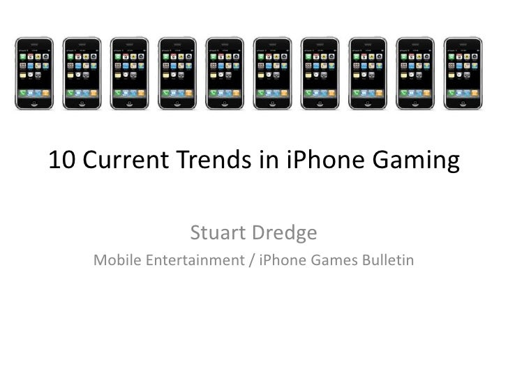 10 Current Trends in iPhone Gaming<br />Stuart Dredge<br />Mobile Entertainment / iPhone Games Bulletin<br />