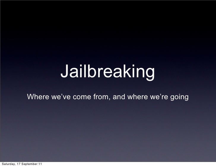 Jailbreaking               Where we've come from, and where we're goingSaturday, 17 September 11