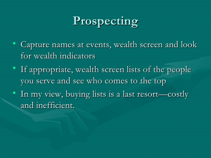 Prospecting• Capture names at events, wealth screen and look  for wealth indicators• If appropriate, wealth screen lists o...