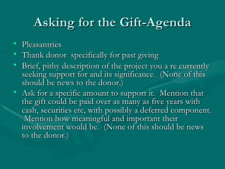Asking for the Gift-Agenda• Pleasantries• Thank donor specifically for past giving• Brief, pithy description of the projec...