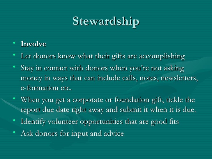 Stewardship• Involve• Let donors know what their gifts are accomplishing• Stay in contact with donors when you're not aski...