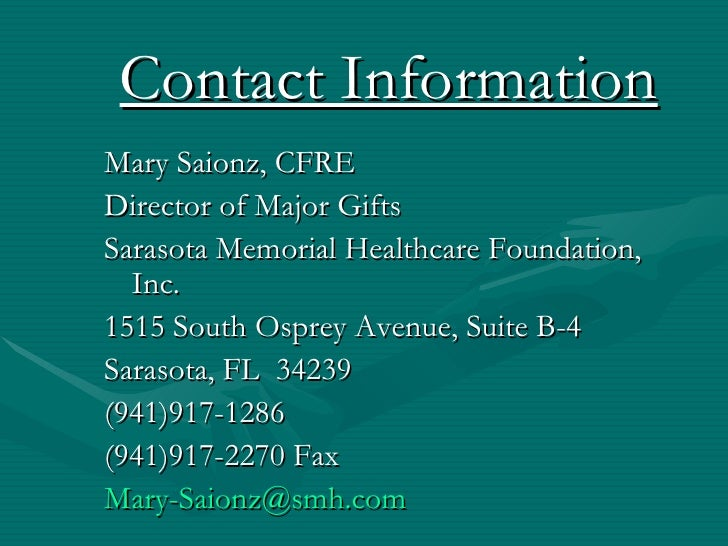 Contact InformationMary Saionz, CFREDirector of Major GiftsSarasota Memorial Healthcare Foundation,  Inc.1515 South Osprey...