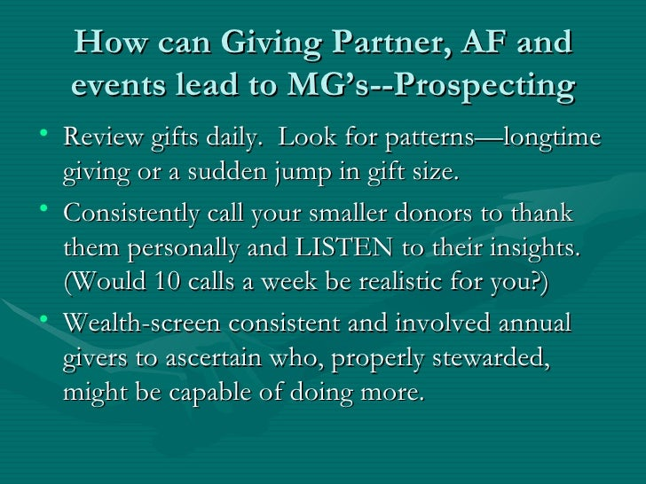 How can Giving Partner, AF and  events lead to MG's--Prospecting• Review gifts daily. Look for patterns—longtime  giving o...