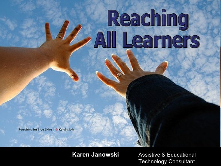 Karen Janowski   Assistive & Educational  Technology Consultant Reaching  All Learners