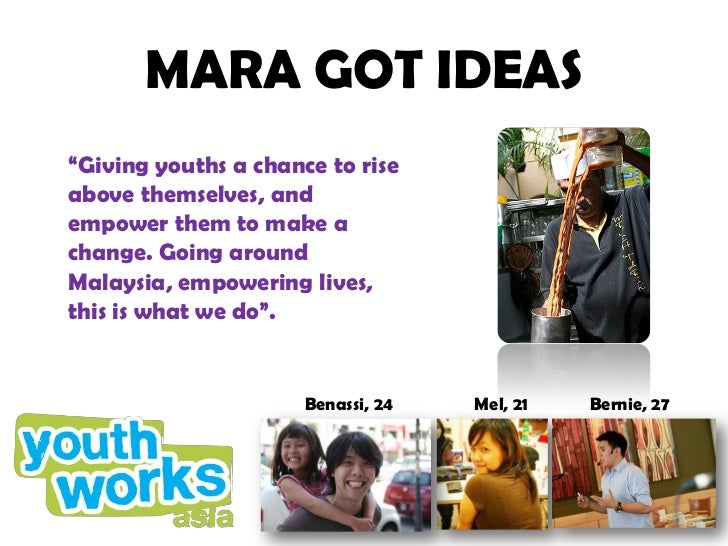 """MARA GOT IDEAS""""Giving youths a chance to riseabove themselves, andempower them to make achange. Going aroundMalaysia, empo..."""