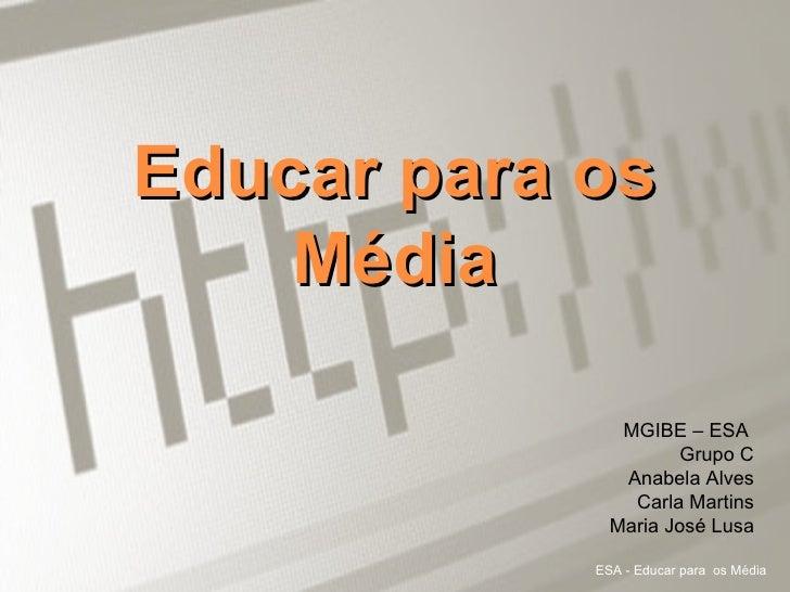 Internet e os jovens Universidade Aberta ESA - Educar para  os Média Educar para os Média MGIBE – ESA  Grupo C Anabela Alv...