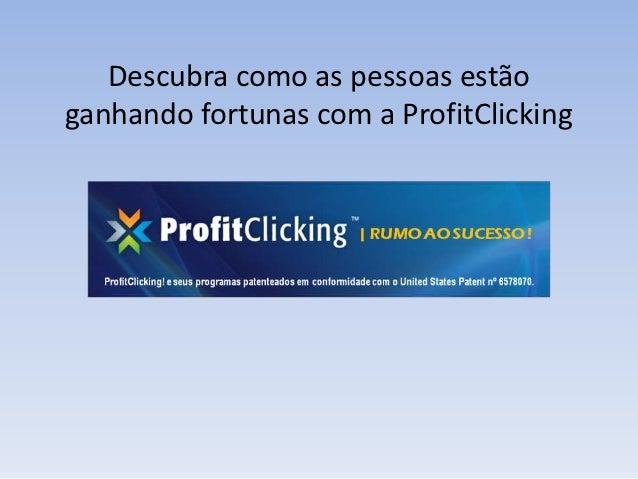 Descubra como as pessoas estãoganhando fortunas com a ProfitClicking