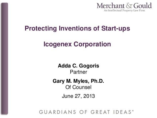 Protecting Inventions of Start-ups Icogenex Corporation Adda C. Gogoris Partner Gary M. Myles, Ph.D. Of Counsel June 27, 2...