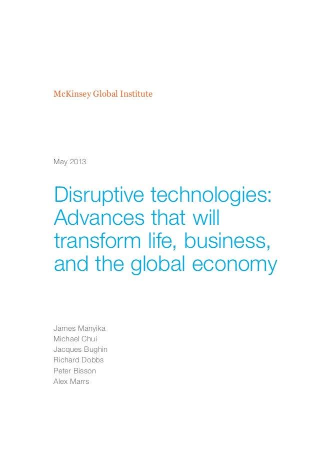 McKinsey Global InstituteDisruptive technologies:Advances that willtransform life, business,and the global economyJames Ma...