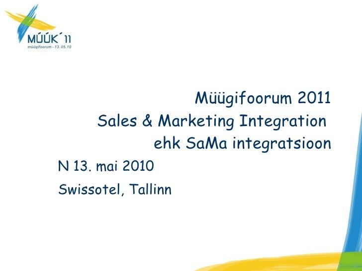 N 13. mai 2010 Swissotel, Tallinn Müügifoorum 2011 Sales & Marketing Integration  ehk SaMa integratsioon