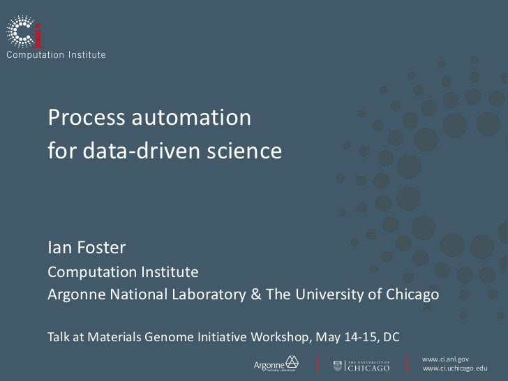 Process automationfor data-driven scienceIan FosterComputation InstituteArgonne National Laboratory & The University of Ch...