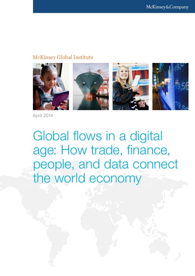 McKinsey Global Institute Global flows in a digital age: How trade, finance, people, and data connect the world economy Ap...