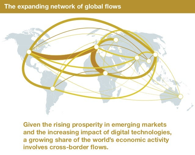 The expanding network of global flows Given the rising prosperity in emerging markets and the increasing impact of digital ...