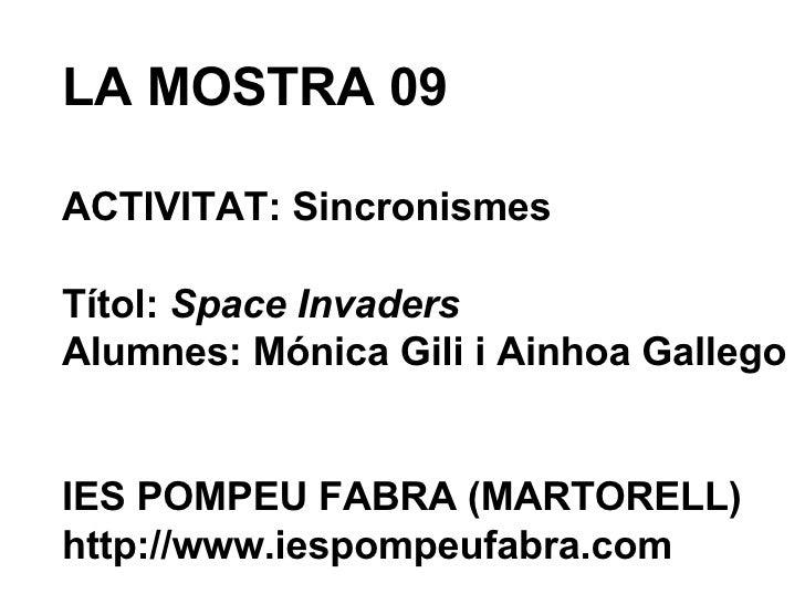LA MOSTRA 09 ACTIVITAT: Sincronismes Títol:  Space Invaders Alumnes: Mónica Gili i Ainhoa Gallego IES POMPEU FABRA (MARTOR...
