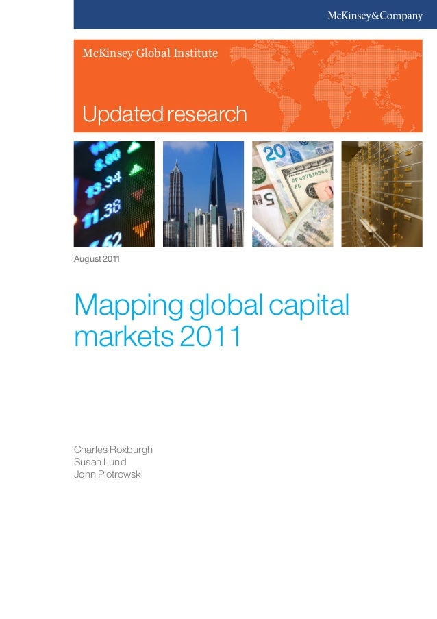 Updated research McKinsey Global Institute Mapping global capital markets 2011 Charles Roxburgh Susan Lund John Piotrowski...