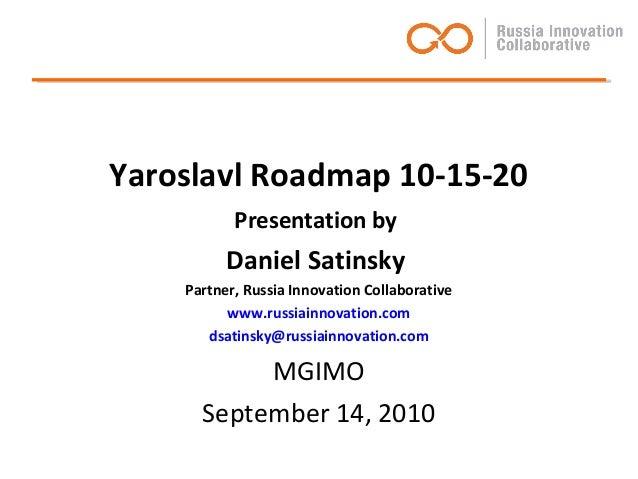 Yaroslavl Roadmap 10-15-20 Presentation by Daniel Satinsky Partner, Russia Innovation Collaborative www.russiainnovation.c...