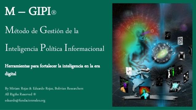 M – GIPI® Método de Gestión de la Inteligencia Política Informacional Herramientas para fortalecer la inteligencia en la e...