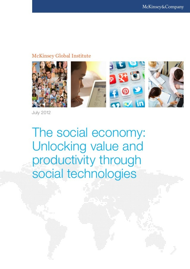 McKinsey Global Institute The social economy: Unlocking value and productivity through social technologies July 2012