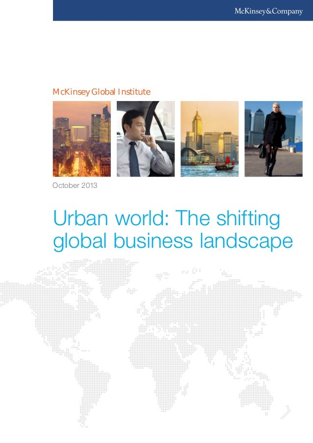 McKinsey Global Institute Urban world: The shifting global business landscape October 2013