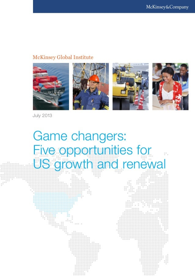 McKinsey Global Institute July 2013 Game changers: Five opportunities for US growth and renewal