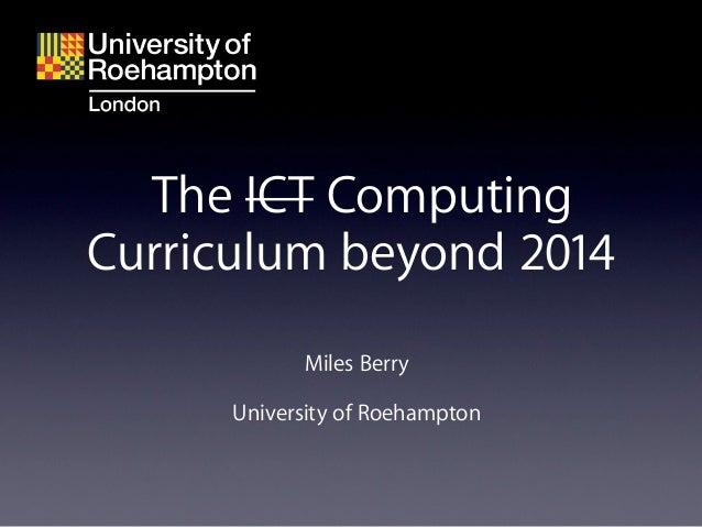 The ICT ComputingCurriculum beyond 2014            Miles Berry      University of Roehampton
