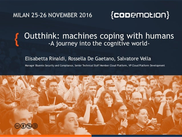 MILAN 25-26 NOVEMBER 2016 Outthink: machines coping with humans -A journey into the cognitive world- Elisabetta Rinaldi, R...