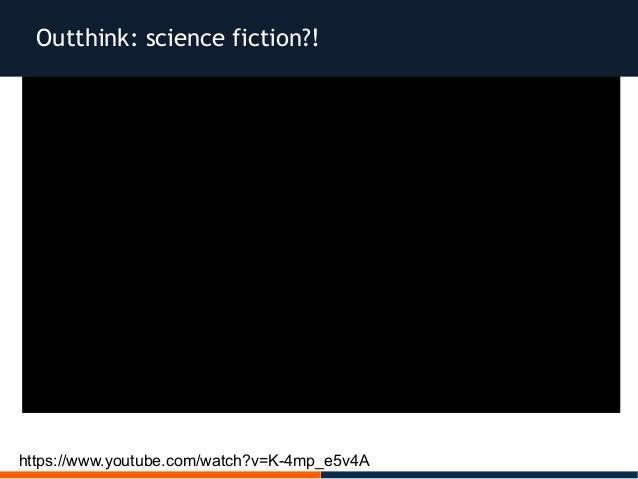 https://www.youtube.com/watch?v=K-4mp_e5v4A Outthink: science fiction?!
