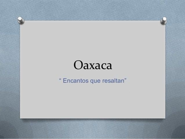 "Oaxaca"" Encantos que resaltan"""
