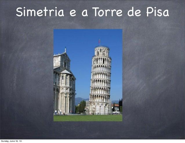 Simetria e a Torre de PisaSunday, June 16, 13