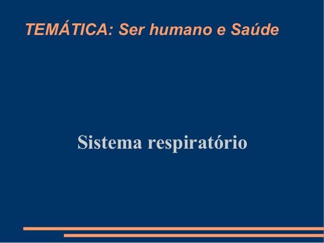 TEMÁTICA: Ser humano e Saúde Sistema respiratório