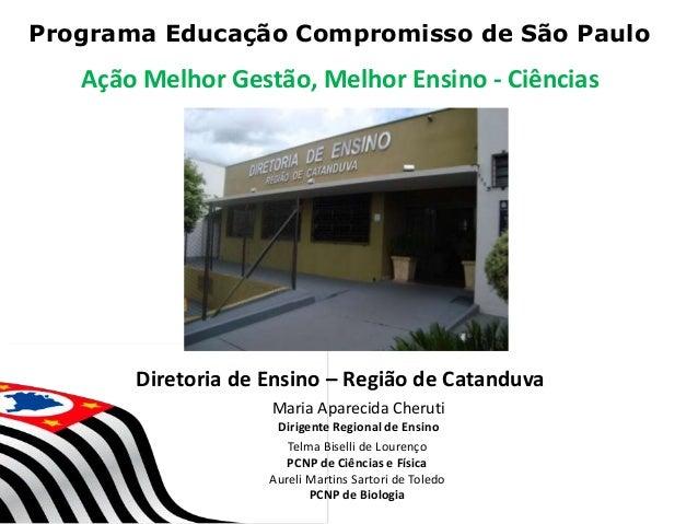 1 Programa Educação Compromisso de São Paulo Maria Aparecida Cheruti Dirigente Regional de Ensino Telma Biselli de Lourenç...