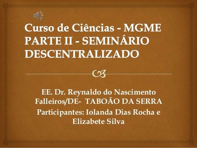 EE. Dr. Reynaldo do Nascimento Falleiros/DE- TABOÃO DA SERRA Participantes: Iolanda Dias Rocha e Elizabete Silva