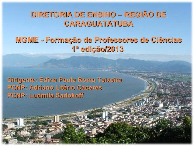 DIRETORIA DE ENSINO – REGIÃO DEDIRETORIA DE ENSINO – REGIÃO DE CARAGUATATUBACARAGUATATUBA MGME - Formação de Professores d...