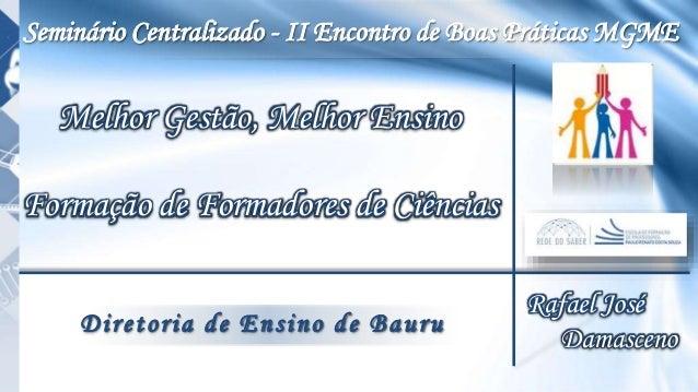 Seminário Centralizado - II Encontro de Boas Práticas MGME Melhor Gestão, Melhor Ensino Formação de Formadores de Ciências...