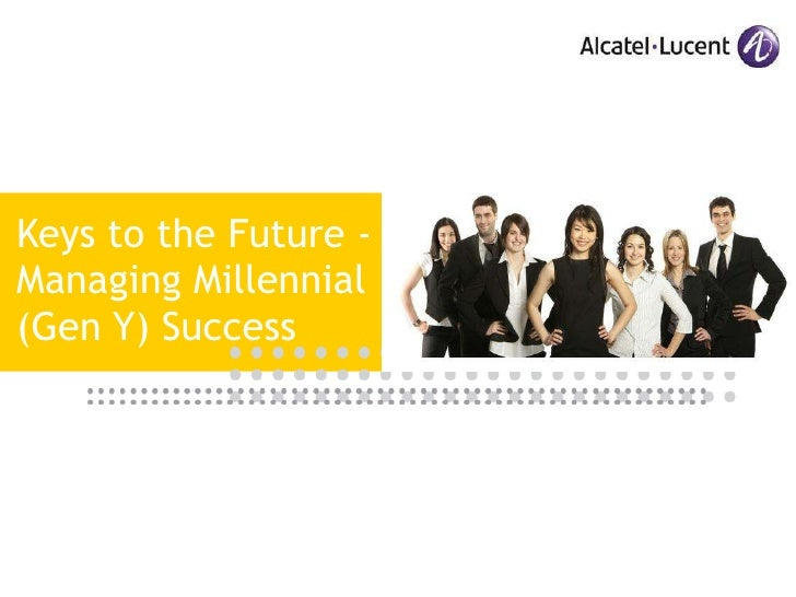 Keys to the Future -  Managing Millennial (Gen Y) Success