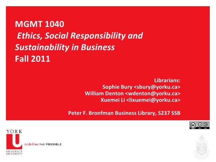 MGMT 1040Ethics, Social Responsibility and Sustainability in BusinessFall 2011<br />Librarians:<br />Sophie Bury <sbury@yo...