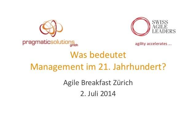 agility  accelerates  ...   Was  bedeutet     Management  im  21.  Jahrhundert?   Agile  Breakfast ...