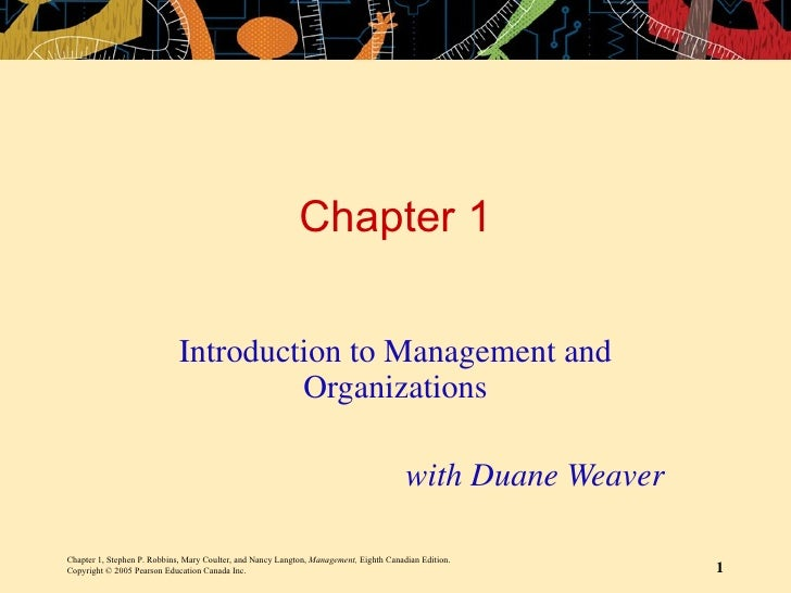 Chapter 1 Introduction to Management and Organizations with Duane Weaver Chapter 1, Stephen P. Robbins, Mary Coulter, and ...