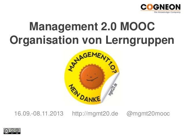 Management 2.0 MOOC Organisation von Lerngruppen 16.09.-08.11.2013 http://mgmt20.de @mgmt20mooc