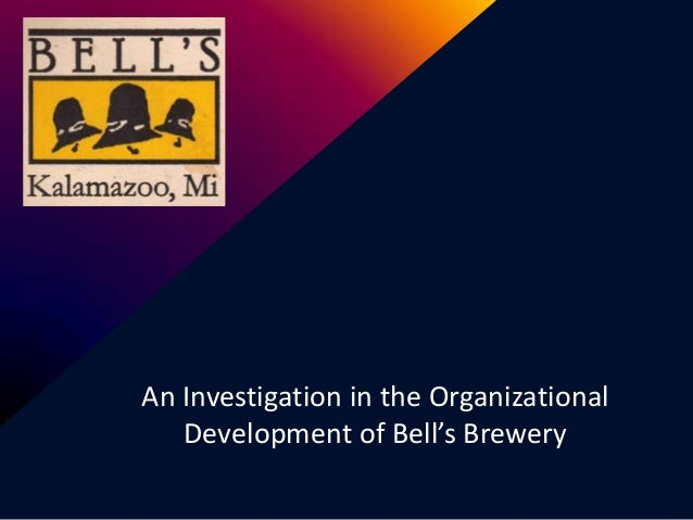 An Investigation in the Organizational   Development of Bell's Brewery
