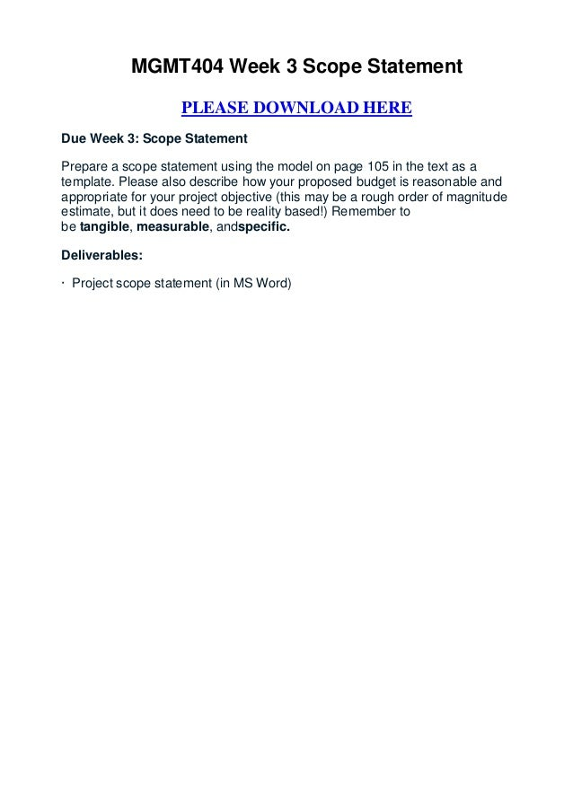 MGMT404 Week 3 Scope Statement                    PLEASE DOWNLOAD HEREDue Week 3: Scope StatementPrepare a scope statement...