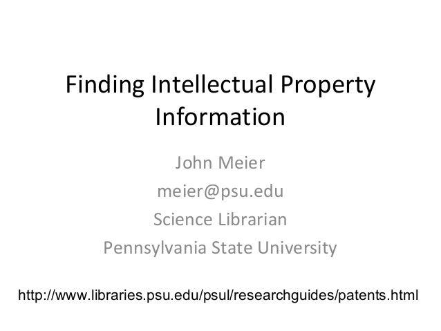Finding Intellectual Property Information John Meier meier@psu.edu Science Librarian Pennsylvania State University http://...