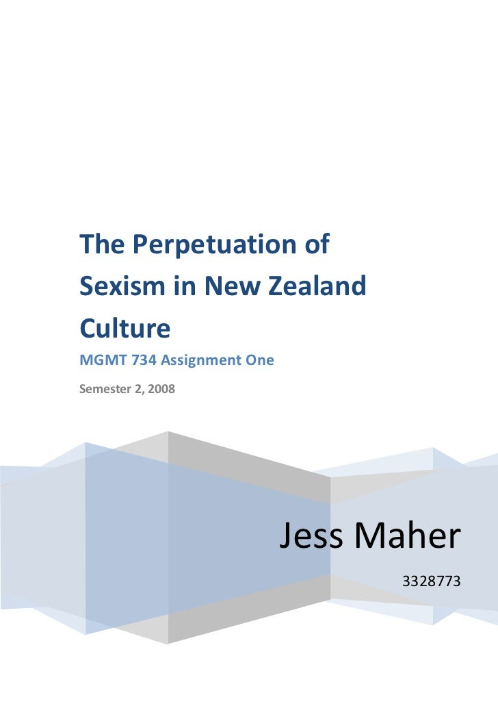 The Perpetuation ofSexism in New ZealandCultureMGMT 734 Assignment OneSemester 2, 2008                          Jess Maher...